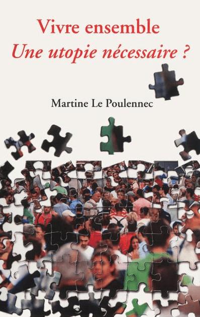 Vivre ensemble, une utopie nécessaire ?Martine Le Poulennec, janvier 2014